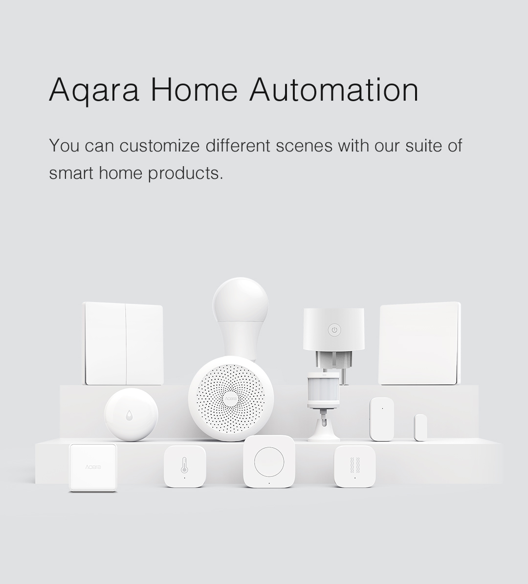 You can customize different scenes with Aqara smart home products.