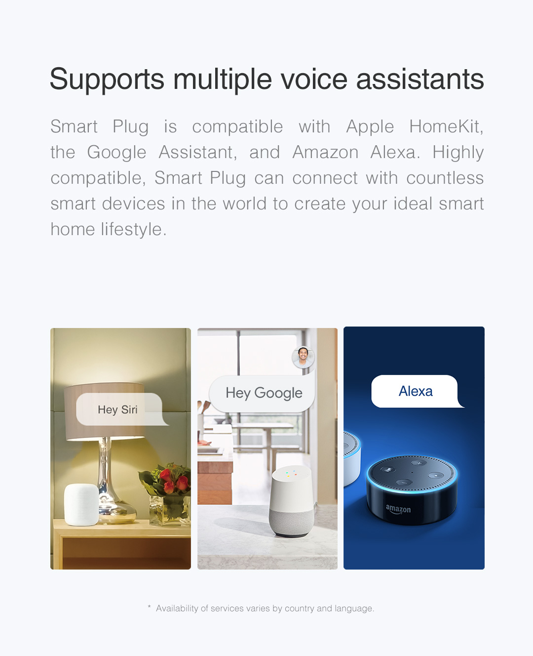 You can use Siri or Alexa to easily control the appliances connected to our Smart Plug.